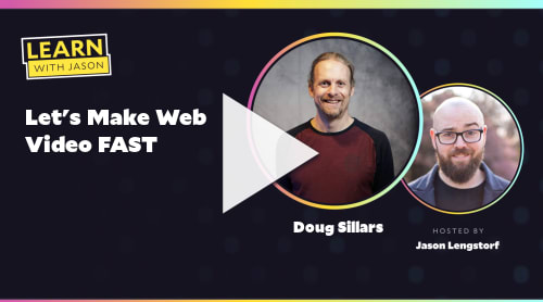 Let's Make Web Video FAST (with Doug Sillars)