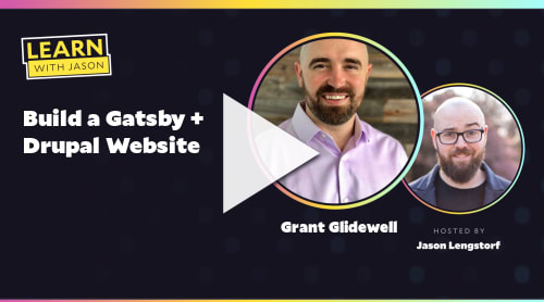 Build a Gatsby + Drupal Website (with Grant Glidewell)