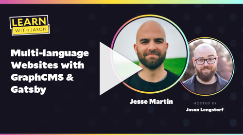 Multi-language Websites with GraphCMS & Gatsby (with Jesse Martin)