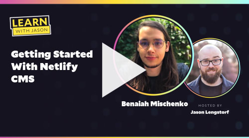 Getting Started With Netlify CMS (with Benaiah Mischenko)