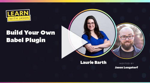 Build Your Own Babel Plugin (with Laurie Barth)