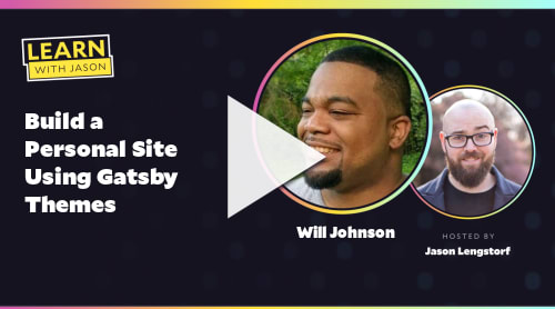 Build a Personal Site Using Gatsby Themes (with Will Johnson)