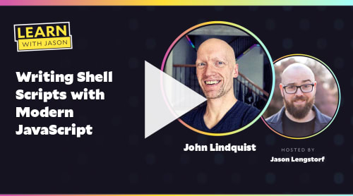 Writing Shell Scripts with Modern JavaScript  (with John Lindquist)