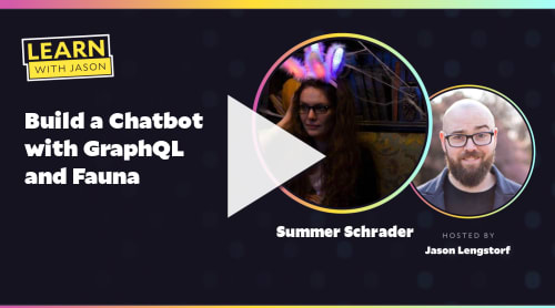 Build a Chatbot with GraphQL and Fauna (with Summer Schrader)