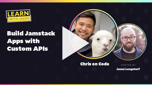 Build Jamstack Apps with Custom APIs (with Chris on Code)