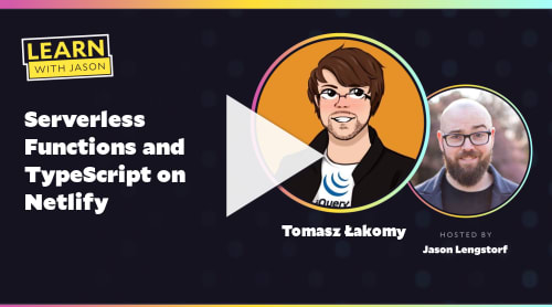 Serverless Functions and TypeScript on Netlify (with Tomasz Łakomy)