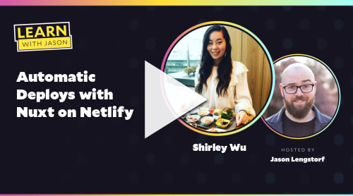 Automatic Deploys with Nuxt on Netlify (with Shirley Wu)