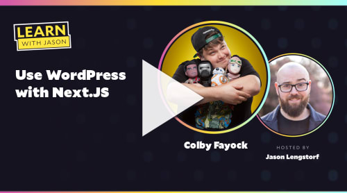 Use WordPress with Next.JS (with Colby Fayock)