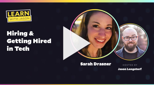 Hiring & Getting Hired in Tech (with Sarah Drasner)