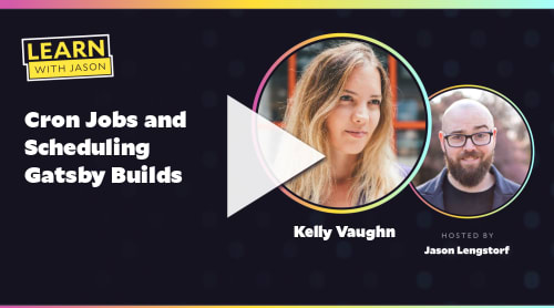 Cron Jobs and Scheduling Gatsby Builds (with Kelly Vaughn)