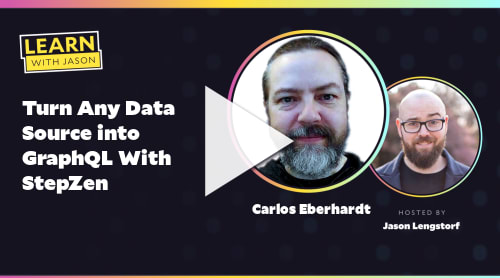 Turn Any Data Source into GraphQL With StepZen (with Carlos Eberhardt)