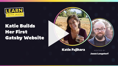 Katie Builds Her First Gatsby Website (with Katie Fujihara)