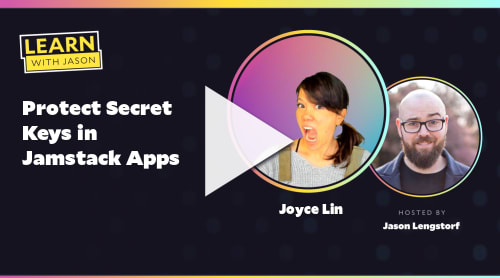 Protect Secret Keys in Jamstack Apps (with Joyce Lin)