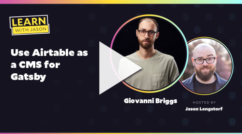 Use Airtable as a CMS for Gatsby (with Giovanni Briggs)