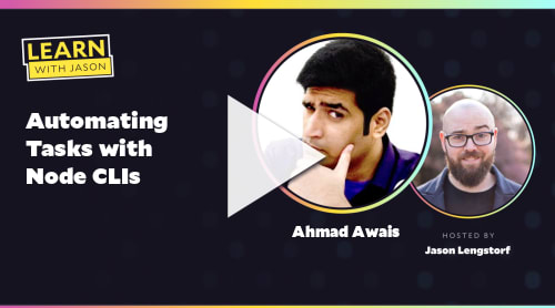Automating Tasks with Node CLIs (with Ahmad Awais)