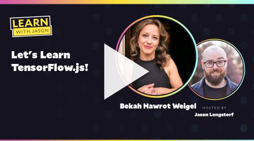 Let's Learn TensorFlow.js! (with Bekah Hawrot Weigel)