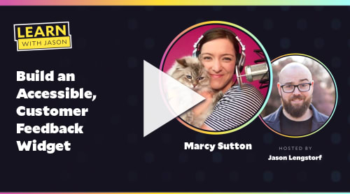 Build an Accessible, Customer Feedback Widget (with Marcy Sutton)