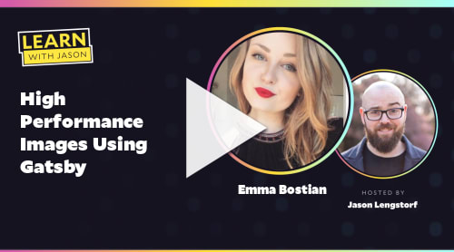 High Performance Images Using Gatsby (with Emma Bostian)