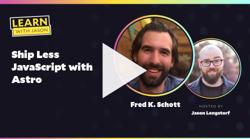 Ship Less JavaScript with Astro (with Fred K. Schott)
