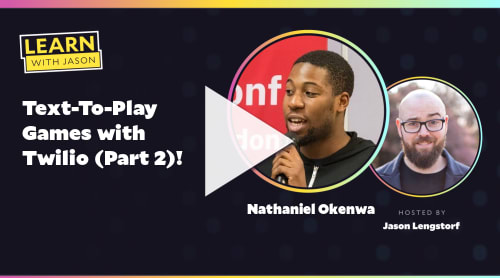 Text-To-Play Games with Twilio (Part 2)! (with Nathaniel Okenwa)