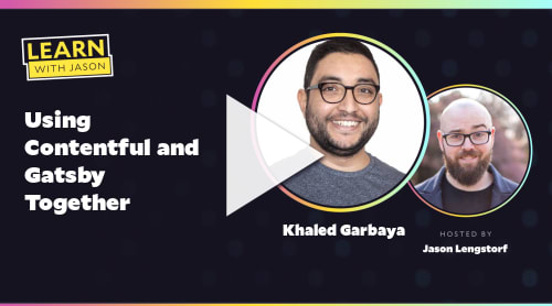 Using Contentful and Gatsby Together (with Khaled Garbaya)