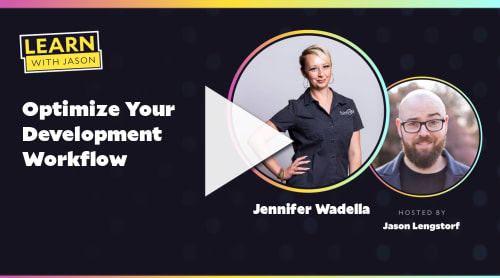 Optimize Your Development Workflow (with Jennifer Wadella)