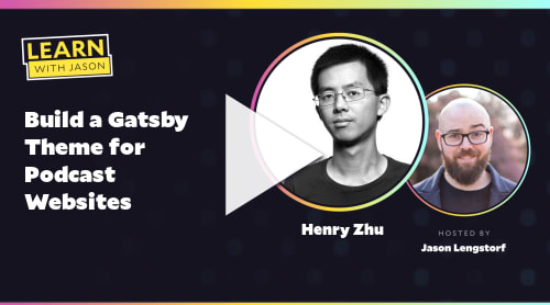 Build a Gatsby Theme for Podcast Websites (with Henry Zhu)
