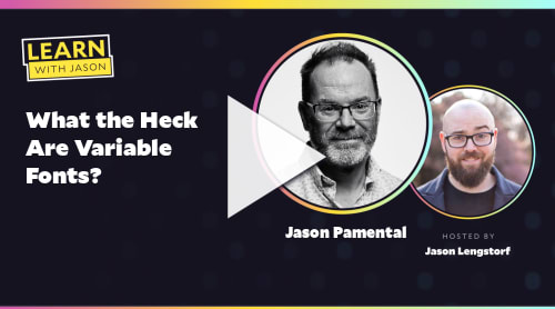 What the Heck Are Variable Fonts?  (with Jason Pamental)