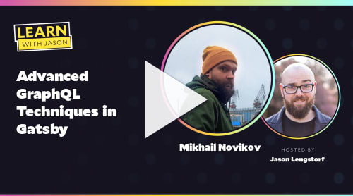 Advanced GraphQL Techniques in Gatsby (with Mikhail Novikov)