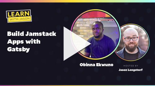 Build Jamstack Apps with Gatsby (with Obinna Ekwuno)