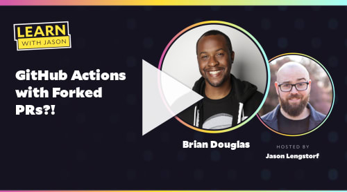 GitHub Actions with Forked PRs?! (with Brian Douglas)