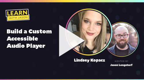 Build a Custom Accessible Audio Player (with Lindsey Kopacz)