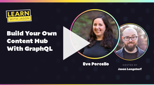Build Your Own Content Hub With GraphQL (with Eve Porcello)