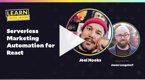 Serverless Marketing Automation for React  (with Joel Hooks)