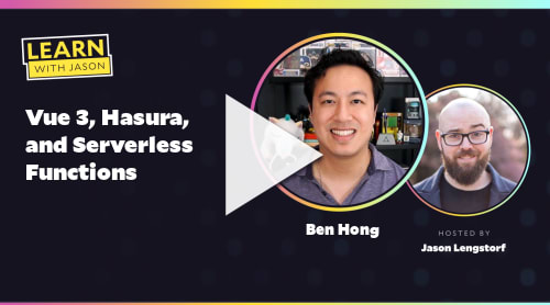 Vue 3, Hasura, and Serverless Functions (with Ben Hong)