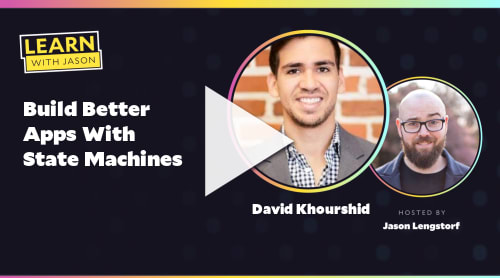 Build Better Apps With State Machines (with David Khourshid)