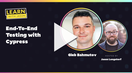 End-To-End Testing with Cypress (with Gleb Bahmutov)