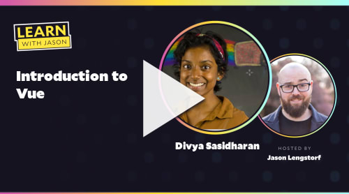 Introduction to Vue (with Divya Sasidharan)