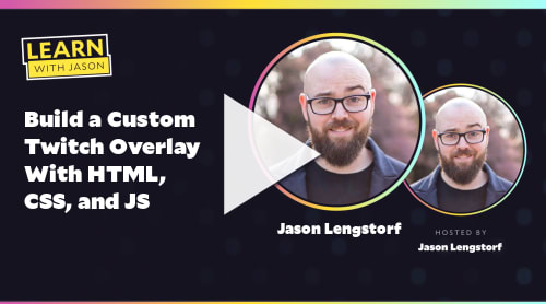 Build a Custom Twitch Overlay With HTML, CSS, and JS (with Jason Lengstorf)