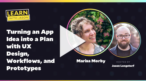 Turning an App Idea into a Plan with UX Design, Workflows, and Prototypes (with Marisa Morby)
