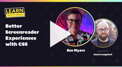 Better Screenreader Experiences with CSS (with Ben Myers)
