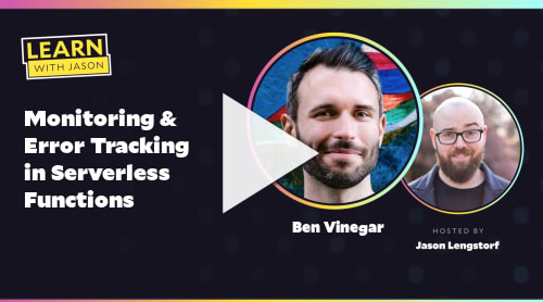 Monitoring & Error Tracking in Serverless Functions (with Ben Vinegar)