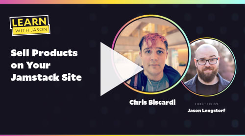 Sell Products on Your Jamstack Site (with Chris Biscardi)