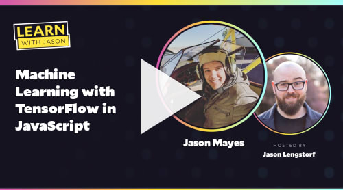 Machine Learning with TensorFlow in JavaScript (with Jason Mayes)
