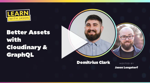 Better Assets with Cloudinary & GraphQL (with Domitrius Clark)