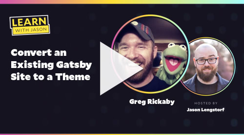 Convert an Existing Gatsby Site to a Theme (with Greg Rickaby)