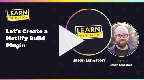 Let's Create a Netlify Build Plugin (with Jason Lengstorf)