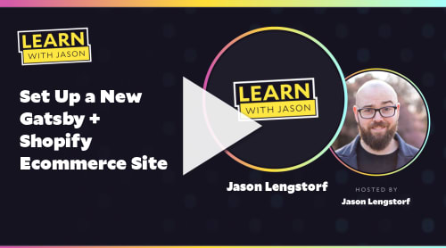 Set Up a New Gatsby + Shopify Ecommerce Site (with Jason Lengstorf)