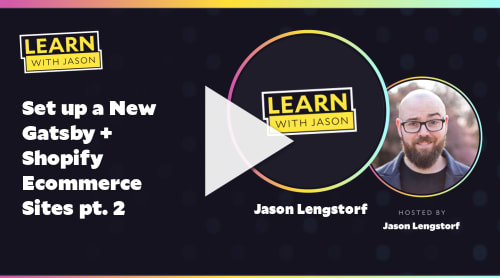 Set up a New Gatsby + Shopify Ecommerce Sites pt. 2 (with Jason Lengstorf)