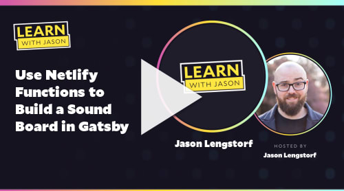 Use Netlify Functions to Build a Sound Board in Gatsby (with Jason Lengstorf)